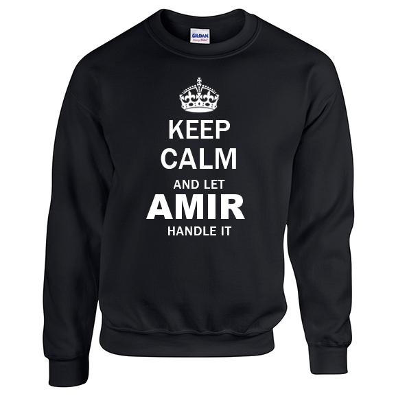 Keep Calm and Let Amir Handle it Sweatshirt