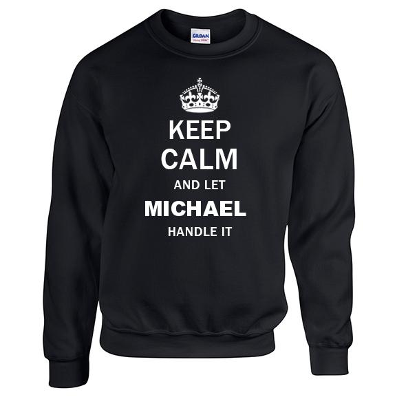 Keep Calm and Let Michael Handle it Sweatshirt