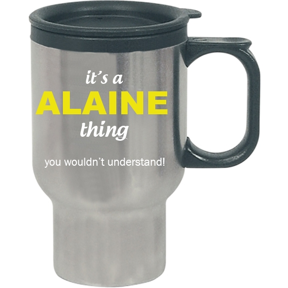 It's a Alaine Thing, You wouldn't Understand Travel Mug