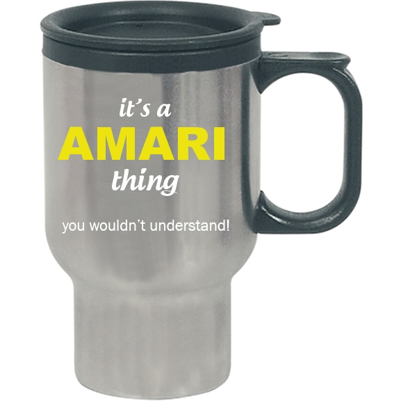 It's a Amari Thing, You wouldn't Understand Travel Mug