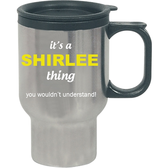 It's a Shirlee Thing, You wouldn't Understand Travel Mug