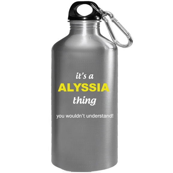 It's a Alyssia Thing, You wouldn't Understand Water Bottle