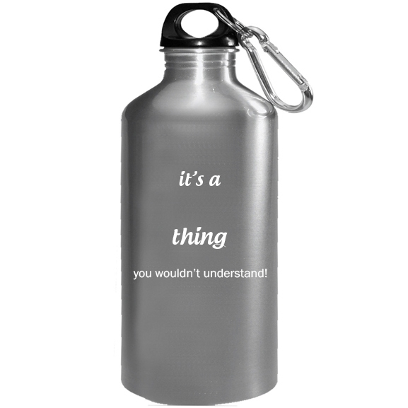It's a Amya Thing, You wouldn't Understand Water Bottle