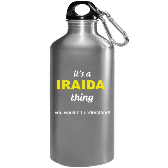 It's a Iraida Thing, You wouldn't Understand Water Bottle